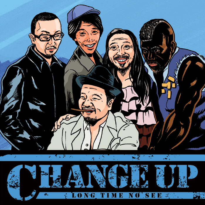 CHANGE UP/チェンジアップ 『LONG TIME NO SEE』
