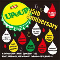 『UP&UP 15th Anniversary』2019年4月28日(日)at 渋谷 LUSH & HOME