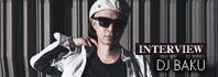 DJ BAKU インタビュー / A-FILES オルタナティヴ ストリートカルチャー ウェブマガジン