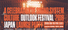 『OUTLOOK FESTIVAL 2018 JAPAN LAUNCH PART』2017.08.10 (FRI) at 渋谷 clubasia + VUENOS