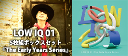 LOW IQ 01 – 5枚組ボックスセット『The Early Years Series』Release
