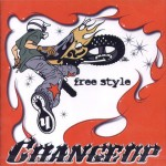 CHANGE UP 『free style』