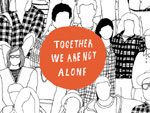 『Together We Are Not Alone』