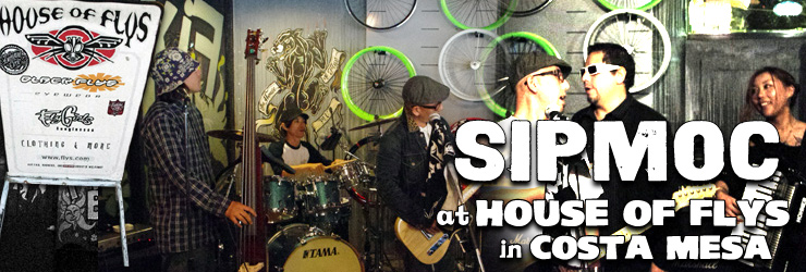 SIPMOC LIVE at HOUSE OF FLYS in COSTA MESA