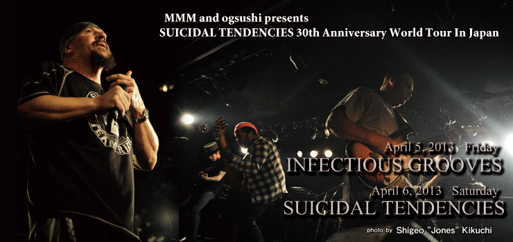 SUICIDAL TENDENCIES 30th Anniversary World Tour In Japan (2013/04/05,06) at 下北沢GARDEN