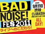 Bad Noise! fes 2011