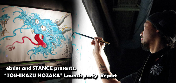"etnies and STANCE presents. ""TOSHIKAZU NOZAKA"" Launch party Report"