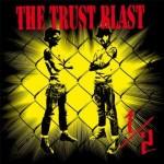 THE TRUST BLAST 「1/2」