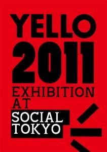 YELLO 2011 EXHIBITION at SOCIAL TOKYO