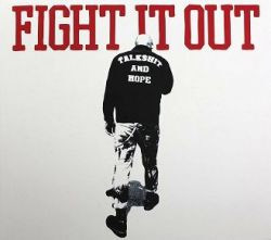 FIGHT IT OUT / TALK SHIT AND HOPE