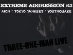 EXTREME AGGRESSION #13 -THREE-ONE-MAN LIVE-