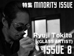 Ryuji Tokita (GLASS ARTIST) MINORITY ISSUE