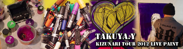TAKUYA.Y 『KIZUNARI TOUR 2012』 LIVE PAINT