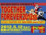 BOYZBOYZBOYZ PRESENTS 『TOGETHER FOREVER 2012SS』/ 「ELECTRIC EVIL MAKE BOMB」レコ発パーティー