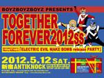 BOYZBOYZBOYZ PRESENTS 『TOGETHER FOREVER 2012SS』/ 「ELECTRIC EVIL MAKE BOMB」レコ発パーティー