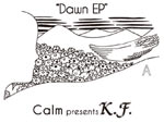 "Calm presents K.F.  – NEW EP ""Dawn EP"" Release"