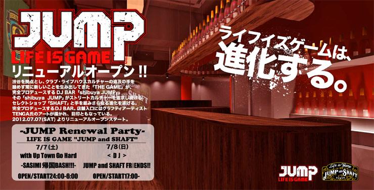 """shibuya JUMP リニューアルオープン!! ~JUMP Renewal Party~ LIFE IS GAME """"JUMP and SHAFT"""""""