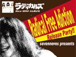 "sevenneves presents ラディカルズ ""Radical Free Action"" リリースパーティー"