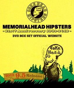 COKEHEAD HIPSTERS - 結成21年記念メモリアルDVD BOX SET 『MEMORIALHEAD HIPSTERS BOX SET - 21st? Anniversary 1991-2012 -』 & Mini Album 『HIT or MISS』