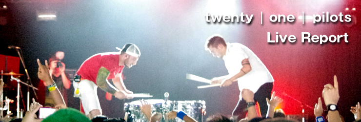 twenty | one | pilots@FUJI ROCK FESTIVAL '12 LIVE REPORT