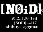 [NOID] vol.17 - 2012.11.09(Fri) at shibuya eggman