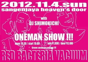RED BACTERIA VACUUM - ONEMAN SHOW!!! 2012.11.4(sun) at 三軒茶屋HEAVEN'S DOOR