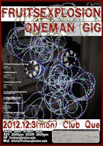 FRUITSEXPLOSION - ONE MAN GIG 2012/12/03(Mon) at 下北沢Club Que