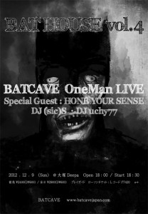 BAT HOUSE Vol.4 ~BAT CAVE One-Man LIVE~ 2012/12/09(SUN) at 大塚Deepa