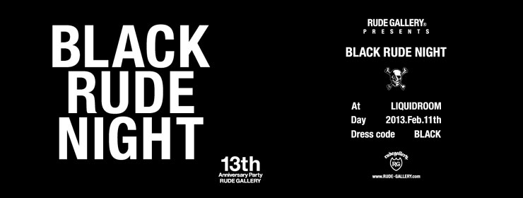 RUDE GALLERY 13TH ANNIVERSARY PARTY 『BLACK RUDE NIGHT』