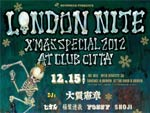 LONDON NITE – X'MAS SPECIAL 2012 at CLUB CITTA' 2012/12/15(SAT)
