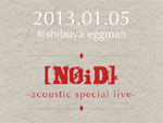 [NOID] - acoustic special live 2013/01/05(sat) at Shibuya eggman