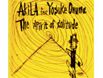 "AKiLA feat. Yosuke Onuma  ""The spirit of solitude"""
