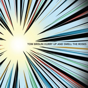 Tom Brislin - 1st Album 『Hurry Up and Smell the Roses』 Release