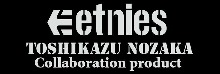 etnie×TOSHIKAZU NOZAKA コラボレーションプロダクト