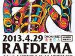 RAFDEMA 2013/4/29(月/祝日) at 渋谷 clubasia、VUENOS、Glad、LOUNGE NEO(4会場同時開催)最終追加出演アーティスト発表!