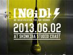 [NOID] FESTIVAL 2013 - 2013.06.02(sun) at 新木場STUDIO COAST