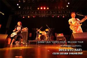 "SUNSET BUS ""HAPPY HOUR""  RELEASE TOUR SUPORTED LionFESTA 2013.4.27(sat)  at club Lizard YOKOHAMA"