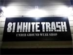 81WHITE TRASH (埼玉)