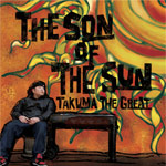 TAKUMA THE GREAT - THE SON OF THE SUN [CD]