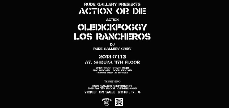 RUDE GALLERY PRESENTS 「ACTION OR DIE」 / 【Action】OLEDICKFOGGY,LOS RANCHEROS