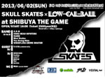 Low-Cal-Ball The 10th Anniversary Year – SKULL SKATES x Low-Cal-Ball – 2013/06/02(SUN) at SHIBUYA THE GAME