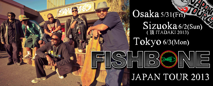 FISHBONE JAPAN TOUR 2013