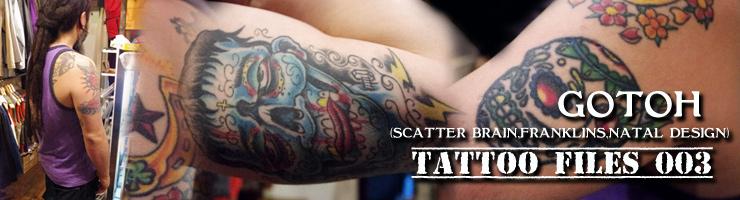 TATTOO FILES 003 - GOTOH (SCATTER BRAIN,FRANKLINS,NATAL DESIGN)