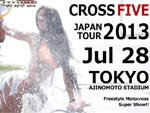 2013 CROSS FIVE JAPAN TOUR VOL,32 TOKYO!! 2013.07.28(sun) at 味の素スタジアム ブレンディー広場