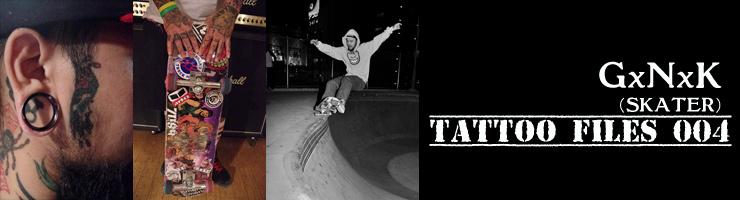 TATTOO FILES 004 – GxNxK (SKATER)