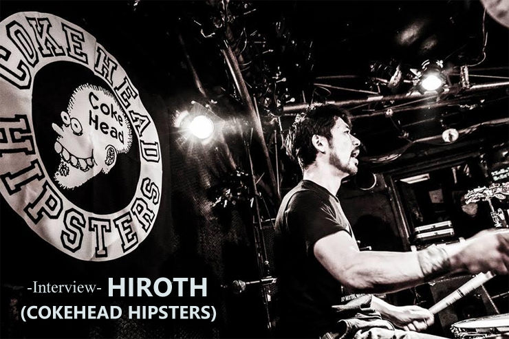 HIROTH (COKEHEAD HIPSTERS) インタビュー Interview