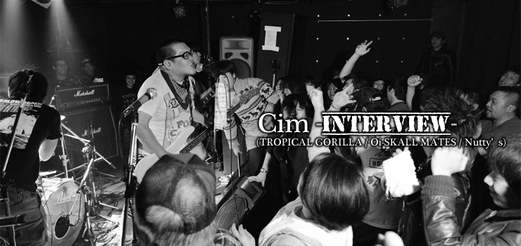 Cim (TROPICAL GORILLA / Oi-SKALL MATES / Nutty's) Interview