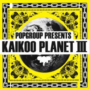 都市型音楽フェスKAIKOOのコンピレーションアルバム第三弾  『KAIKOO PLANET Ⅲ』