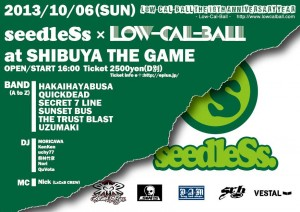 Low-Cal-Ball The 10th Anniversary Year – seedleSs x Low-Cal-Ball – 2013/10/06(SUN) at SHIBUYA THE GAME