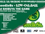 Low-Cal-Ball The 10th Anniversary Year – seedleSs x Low-Cal-Ball – 2013/10/06(SUN) at SHIBUYA THE GAME / A-FILES オルタナティヴ ストリートカルチャー ウェブマガジン